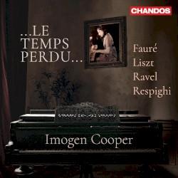 …Le temps perdu… by Fauré ,   Liszt ,   Ravel ,   Respighi ;   Imogen Cooper
